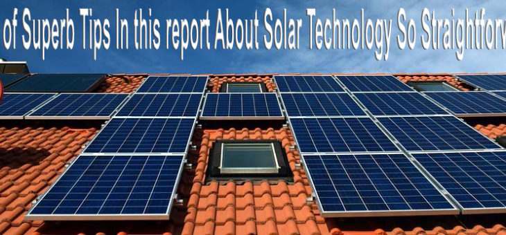 A lot of Superb Tips In this report About Solar Technology So Straightforward!